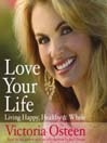 Love Your Life (MP3): Living Happy, Healthy, and Whole